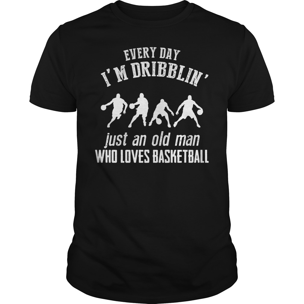 Every Day I M Dribblin Just And Old Man Who Loves Basketball T Shirt Guys Tee.jpg