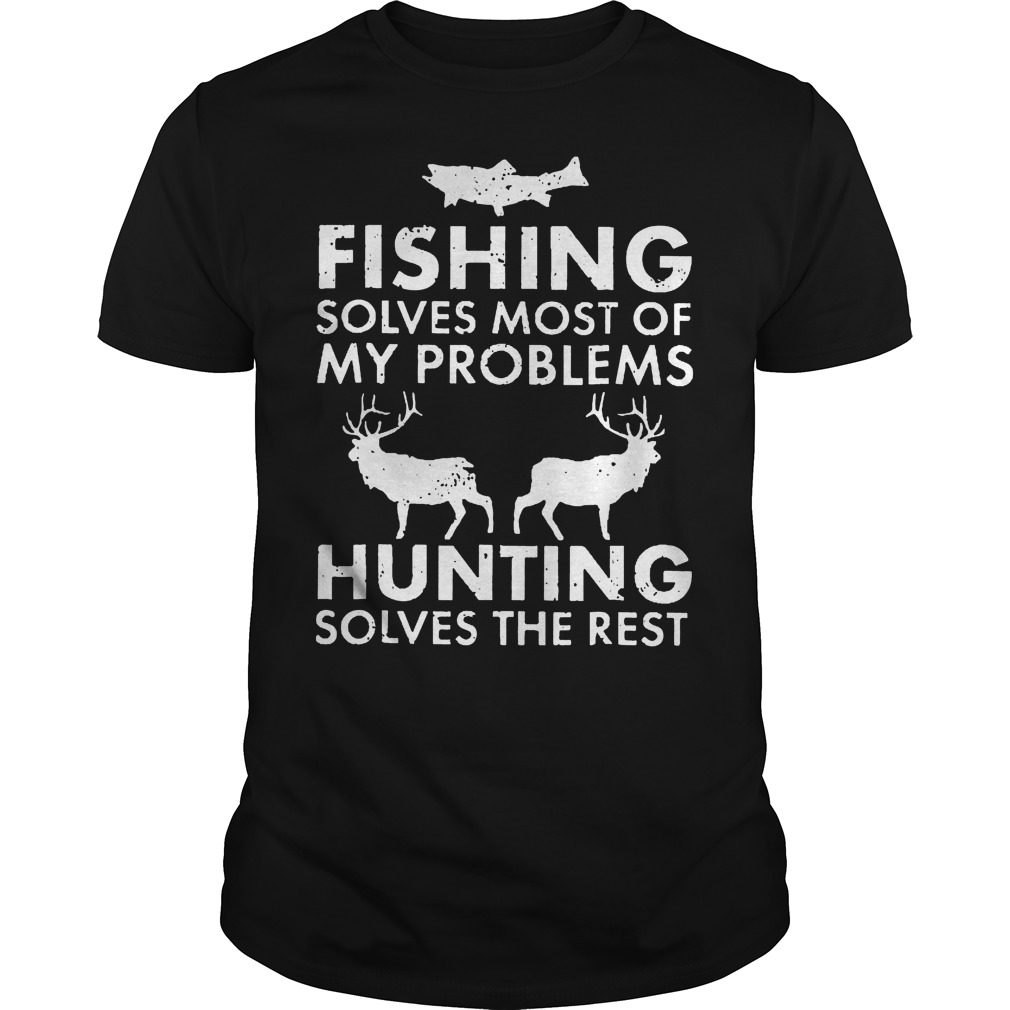 Fishing Solves Most Of My Problems Hunting Solves The Rest T-Shirt Classic Guys / Unisex Tee
