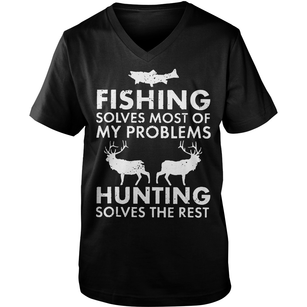 Fishing Solves Most Of My Problems Hunting Solves The Rest T-Shirt Guys V-Neck