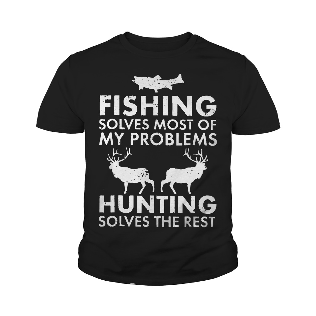 Fishing Solves Most Of My Problems Hunting Solves The Rest T-Shirt Youth Tee