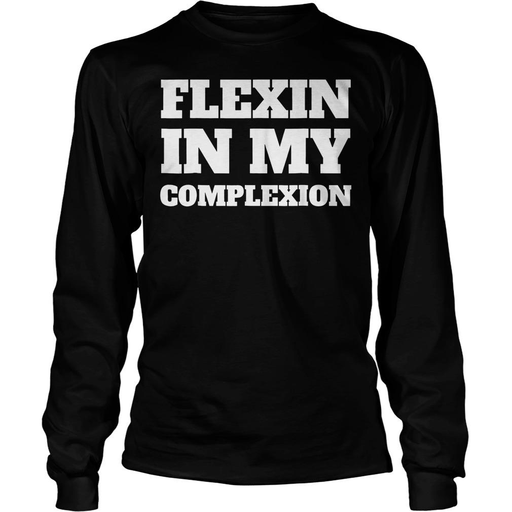 Flexin In My Complexion T-Shirt Longsleeve Tee Unisex