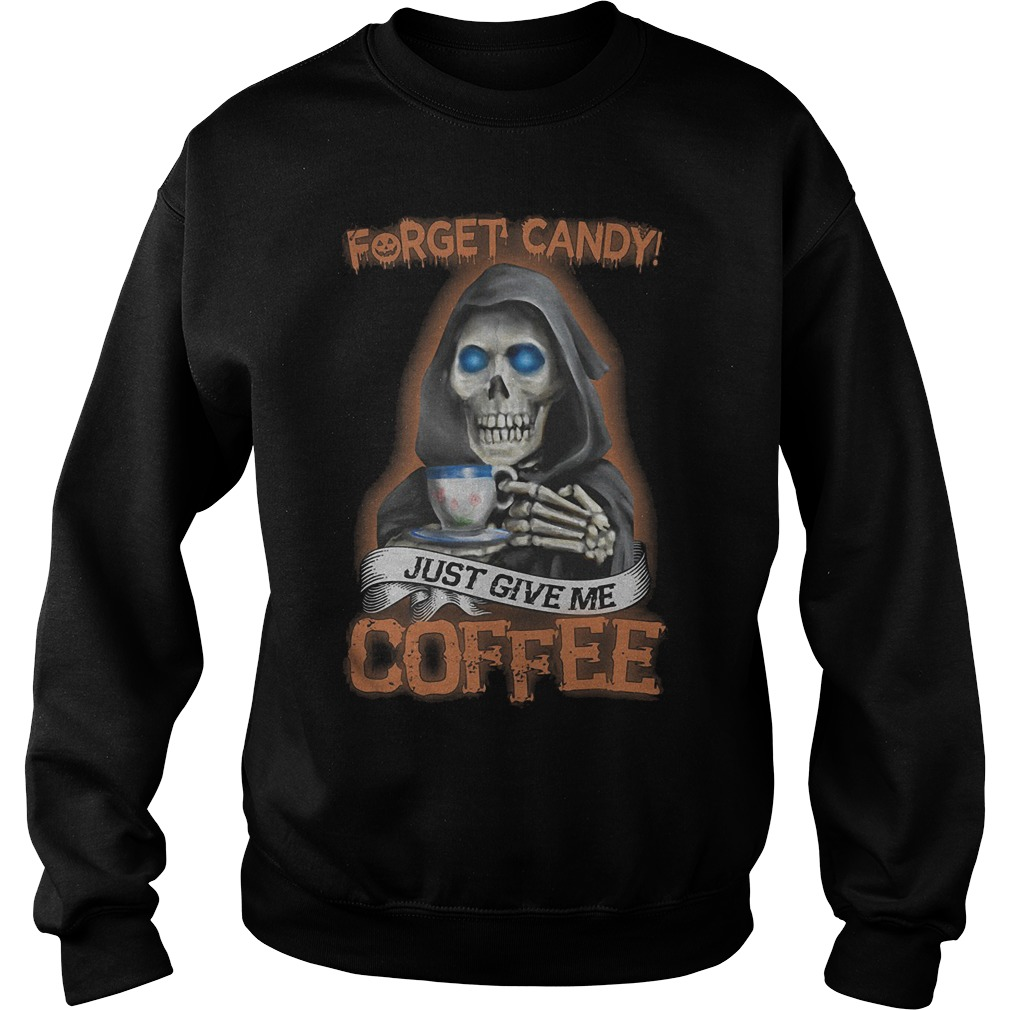 Forget Candy Just Give Me Coffee T-Shirt Sweatshirt Unisex