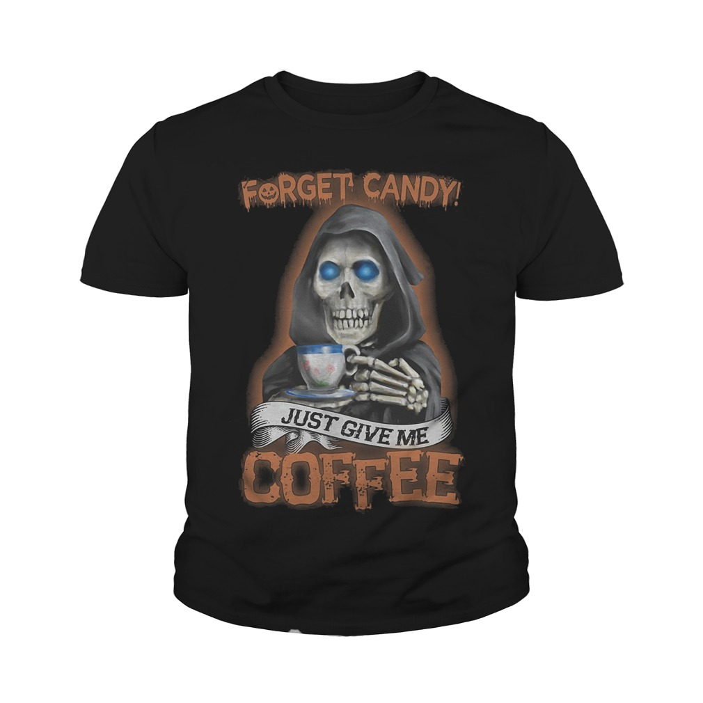 Forget Candy Just Give Me Coffee T-Shirt Youth Tee