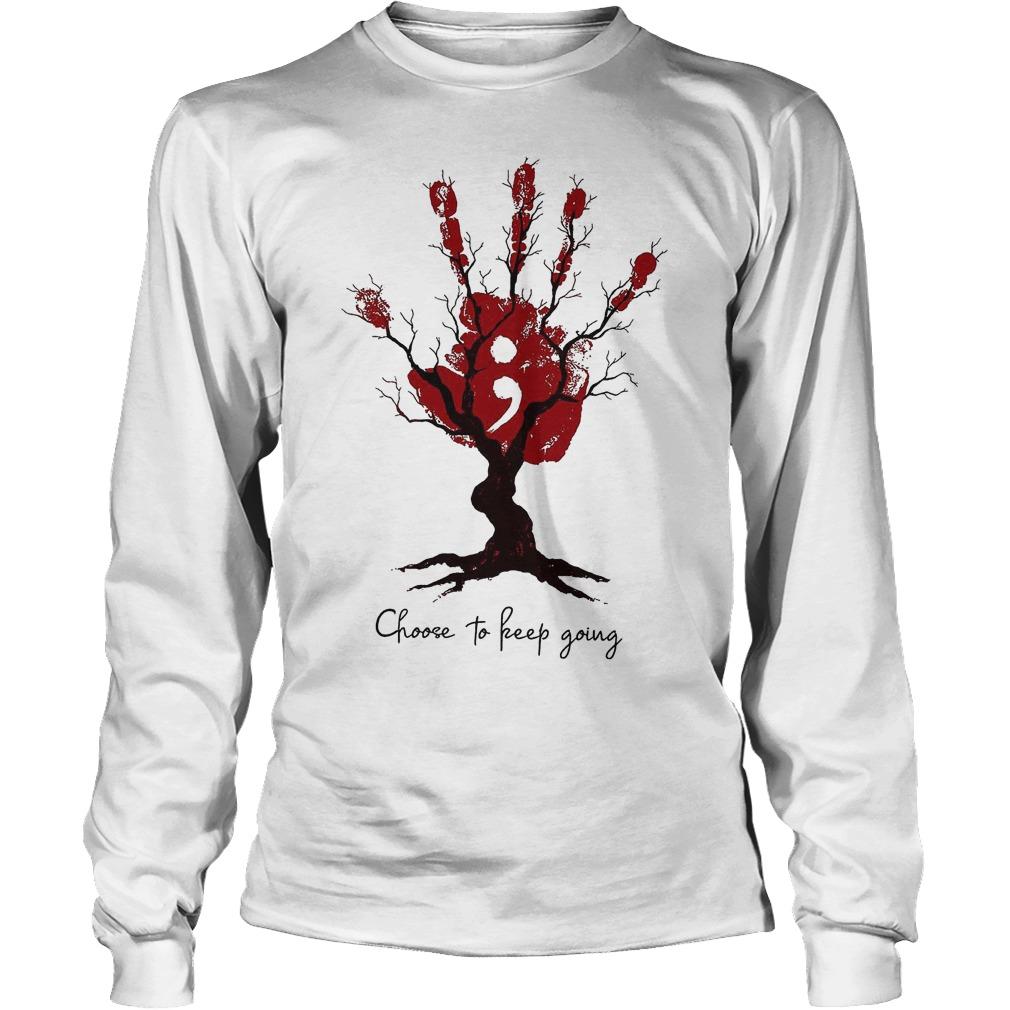 Hand Tree Choose To Keep Going T-Shirt Longsleeve Tee Unisex