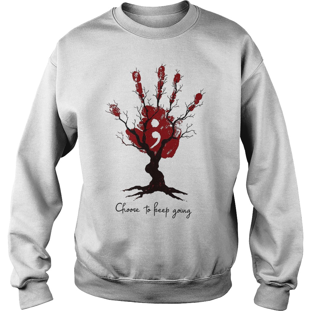 Hand Tree Choose To Keep Going T-Shirt Sweatshirt Unisex