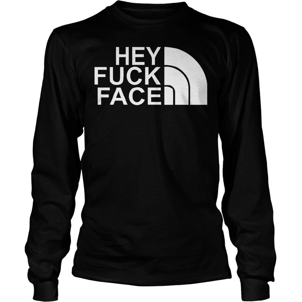 Hey Fuck Face T-Shirt Longsleeve Tee Unisex