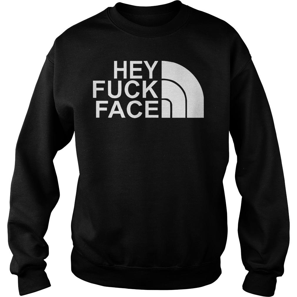 Hey Fuck Face T-Shirt Sweatshirt Unisex