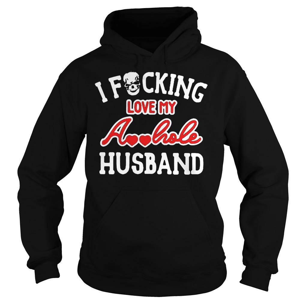 I Fucking Love My Asshole Husband T-Shirt Hoodie