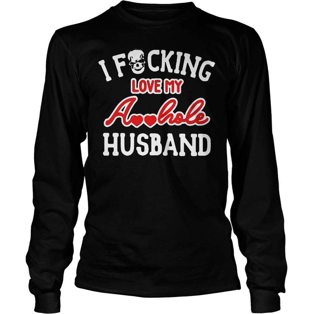 I Fucking Love My Asshole Husband T-Shirt Longsleeve Tee Unisex