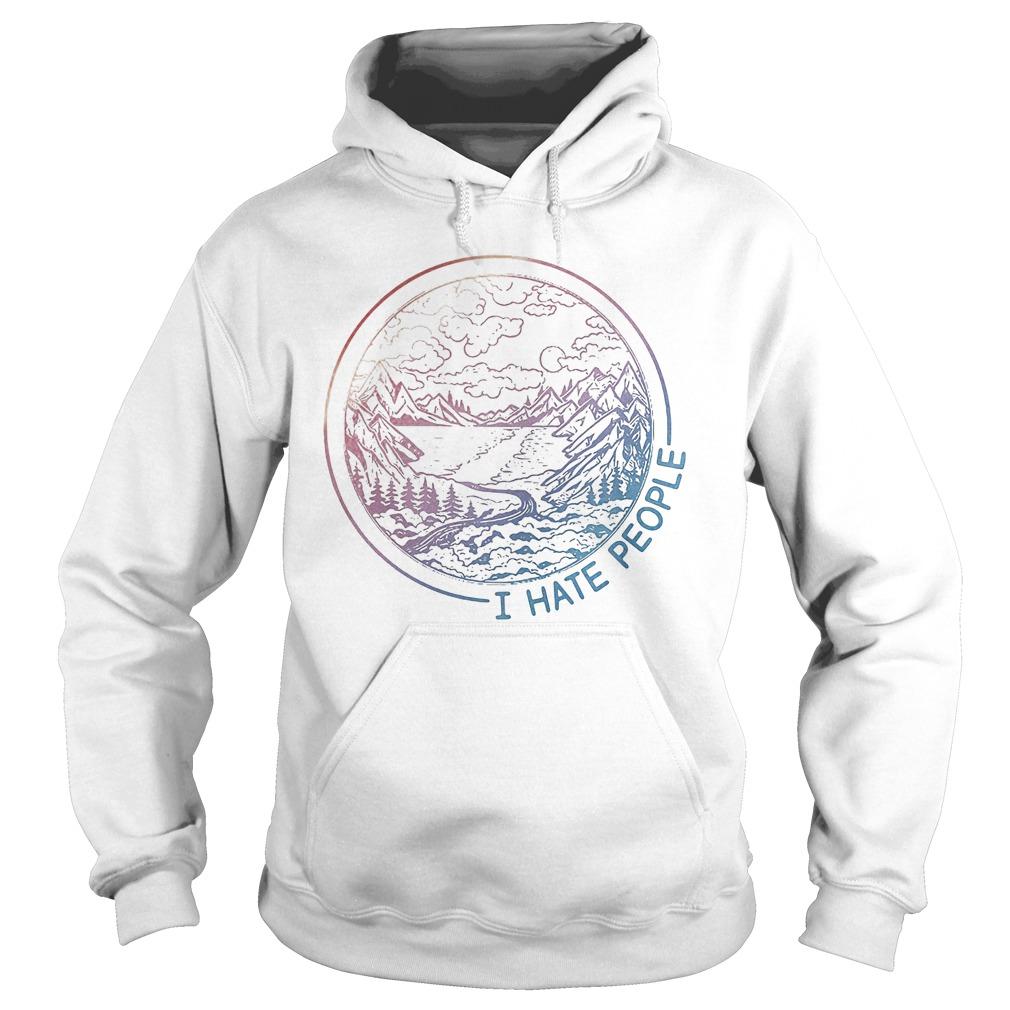 I Like A Lake Road Forest And Mountain And I Hate People T-Shirt Hoodie