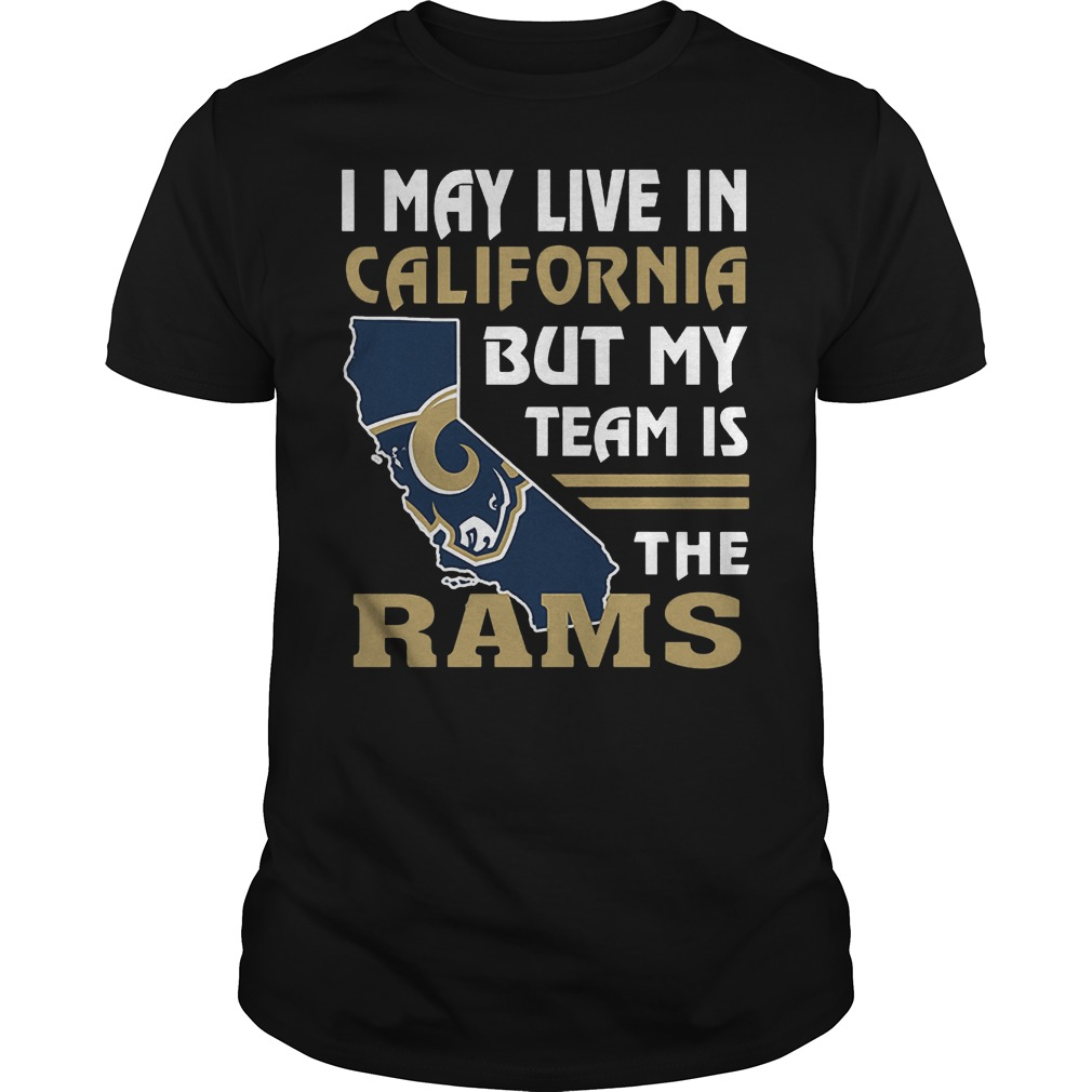 I May Live In California But My Team Is The Rams T Shirt