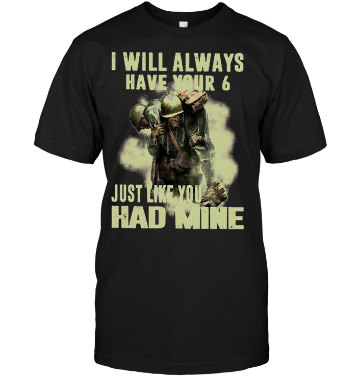I Will Always Have Your 6 Just Like You Had Mine T Shirt