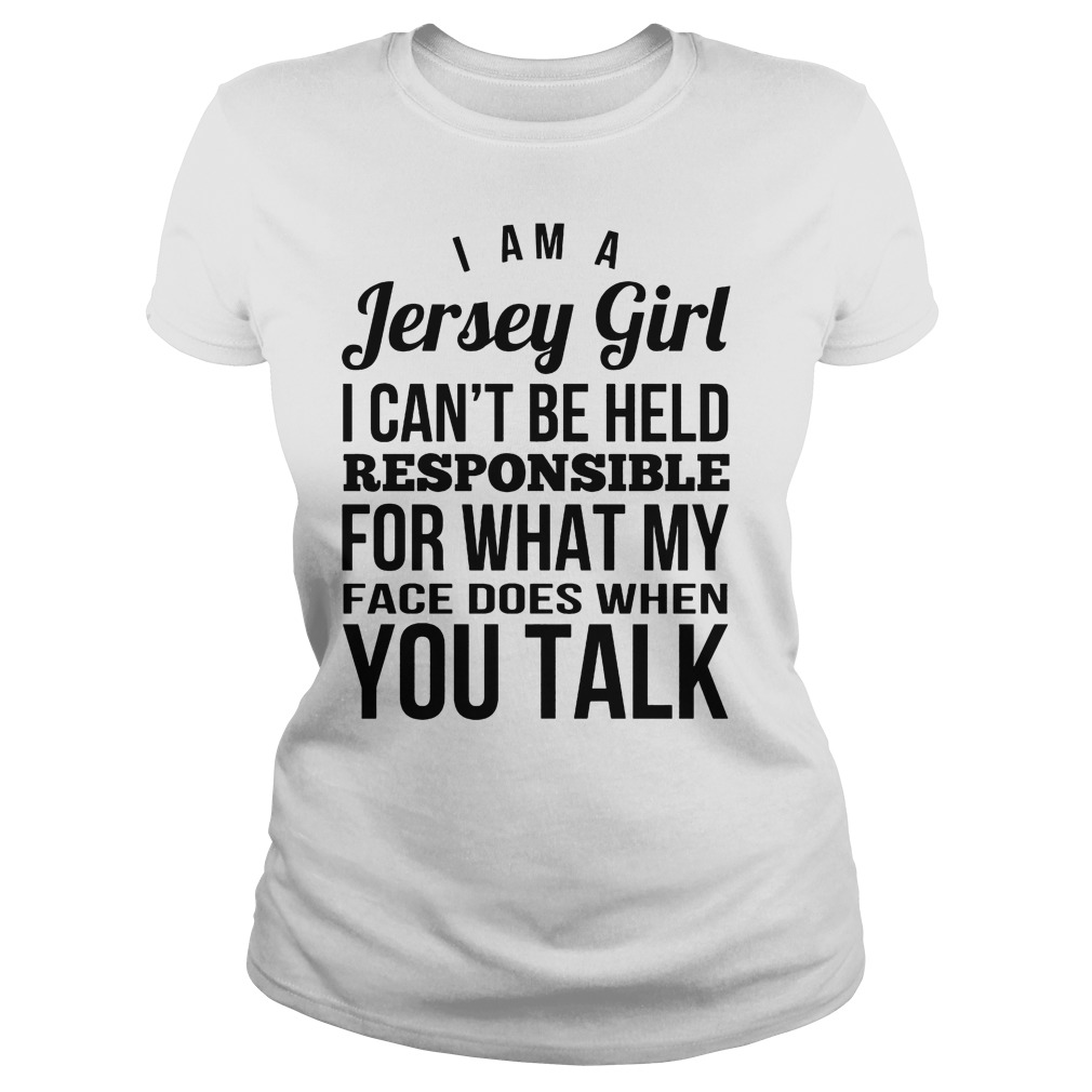 I'm A Jersey Girl I Can't Be Held Responsible For What My Face T-Shirt Classic Ladies Tee