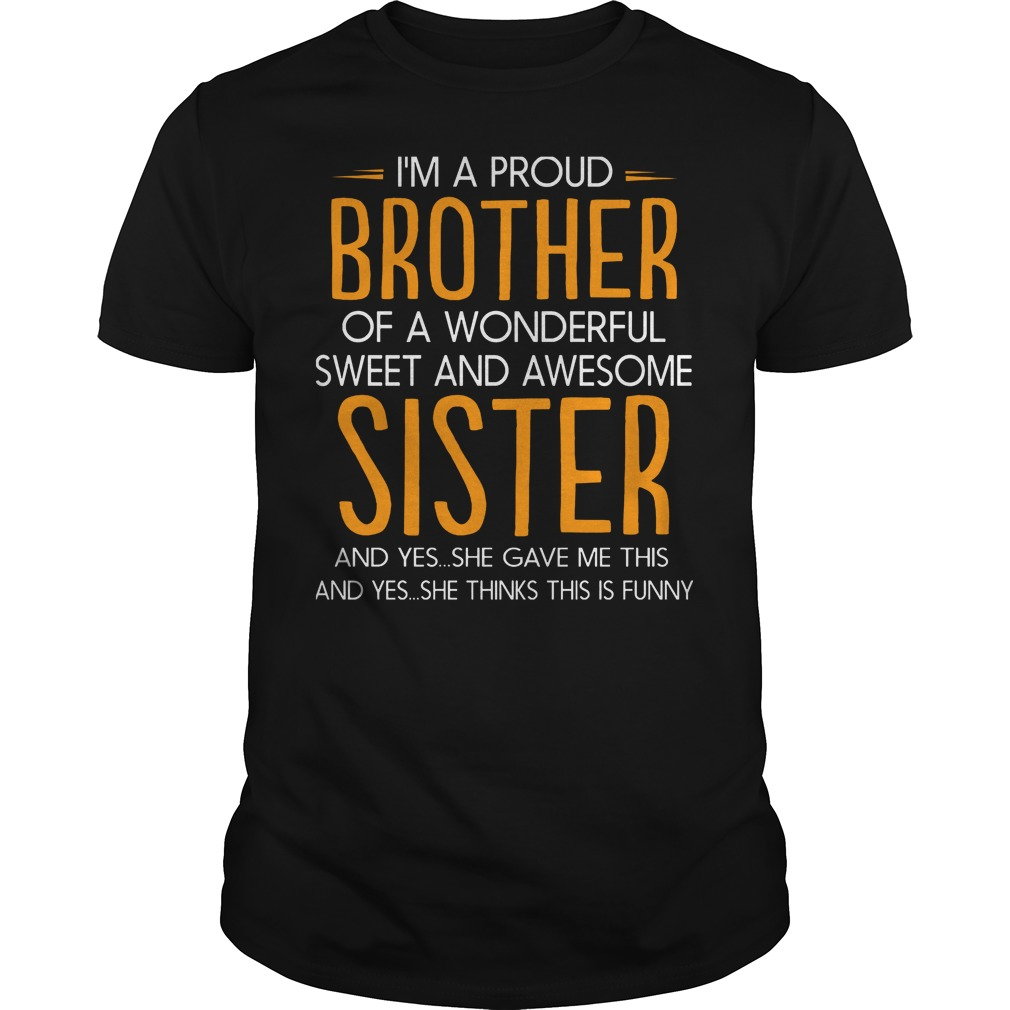 I'm A Proud Brother Of A Wonderful Sweet And Awesome Sister T-Shirt Classic Guys / Unisex Tee