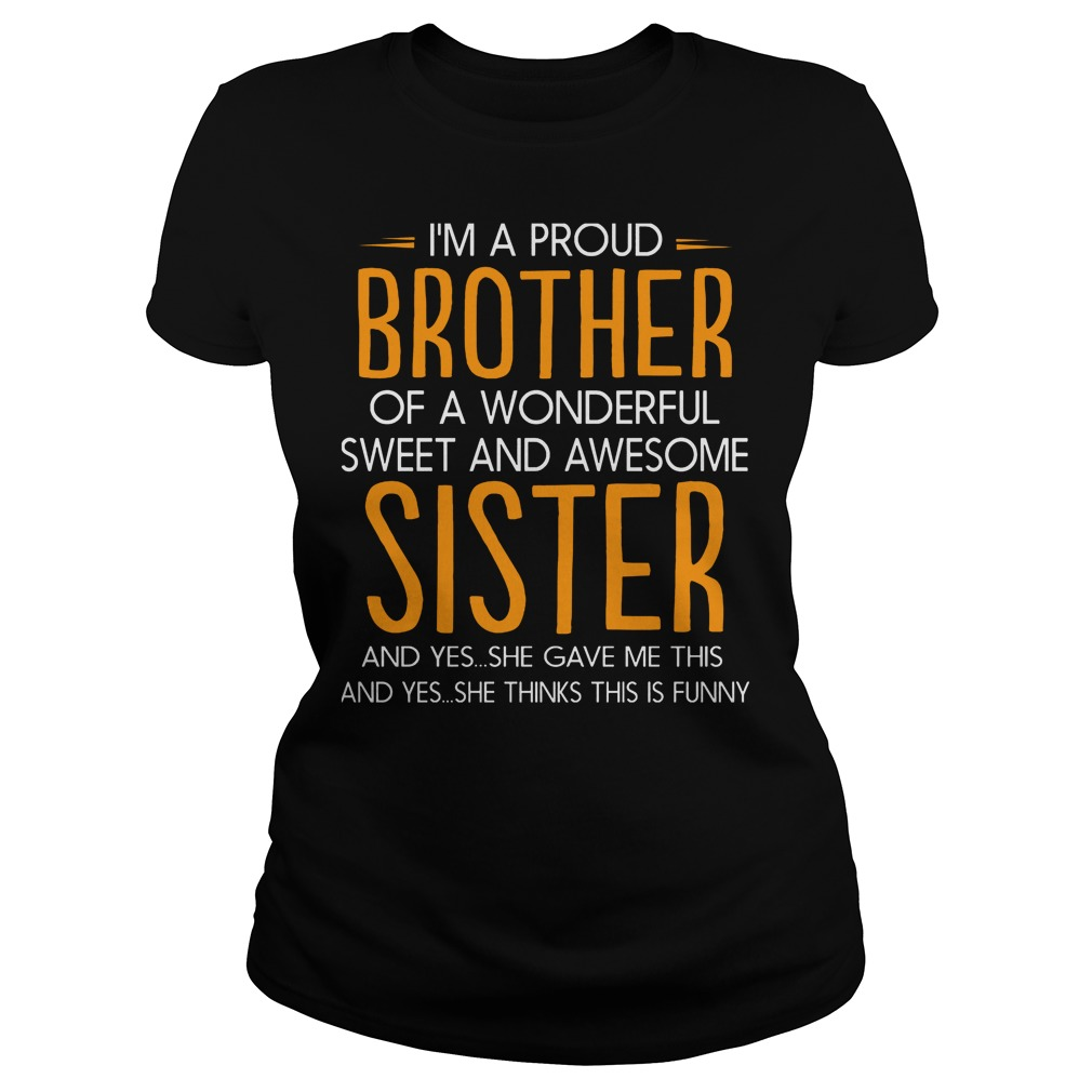 I'm A Proud Brother Of A Wonderful Sweet And Awesome Sister T-Shirt Classic Ladies Tee