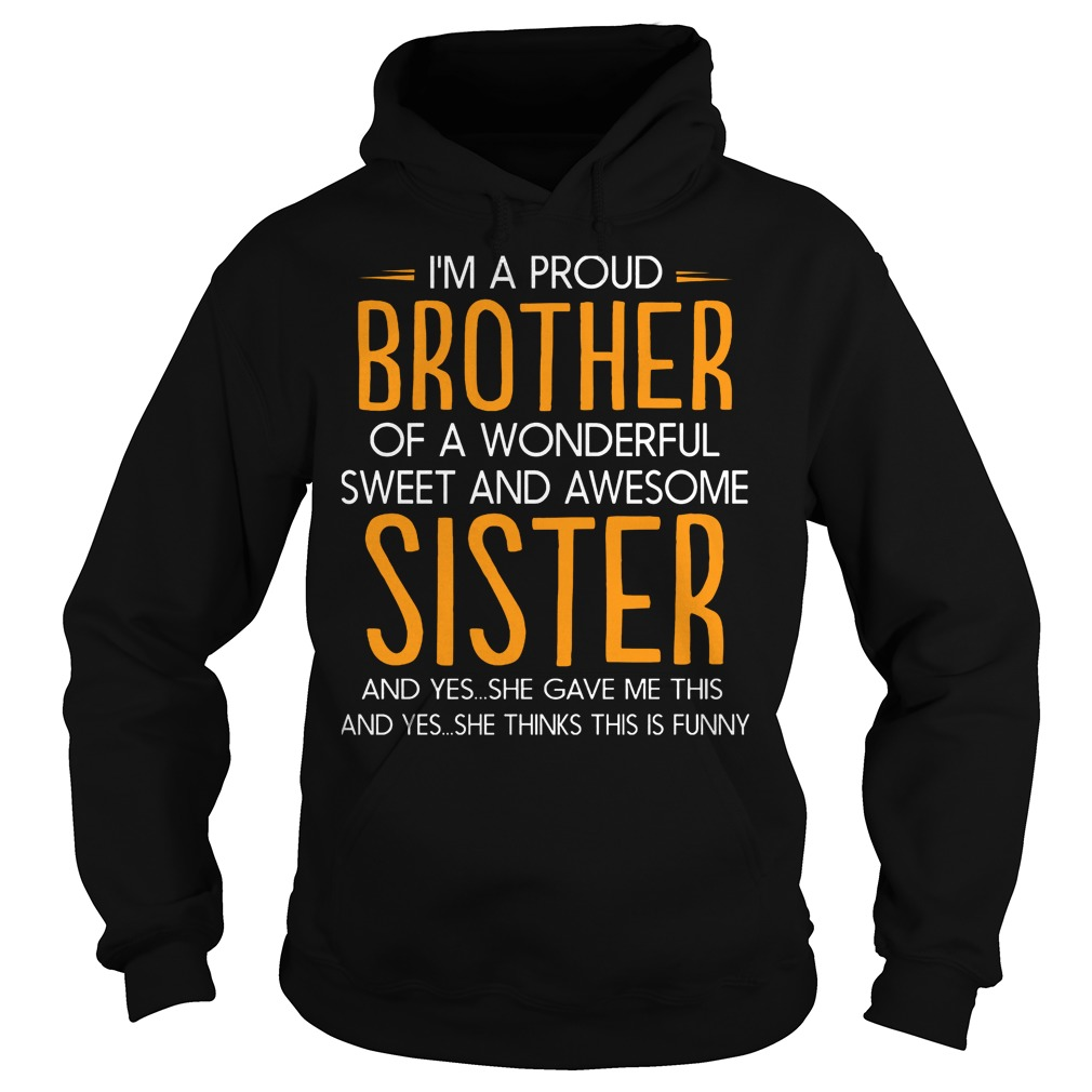 I'm A Proud Brother Of A Wonderful Sweet And Awesome Sister T-Shirt Hoodie