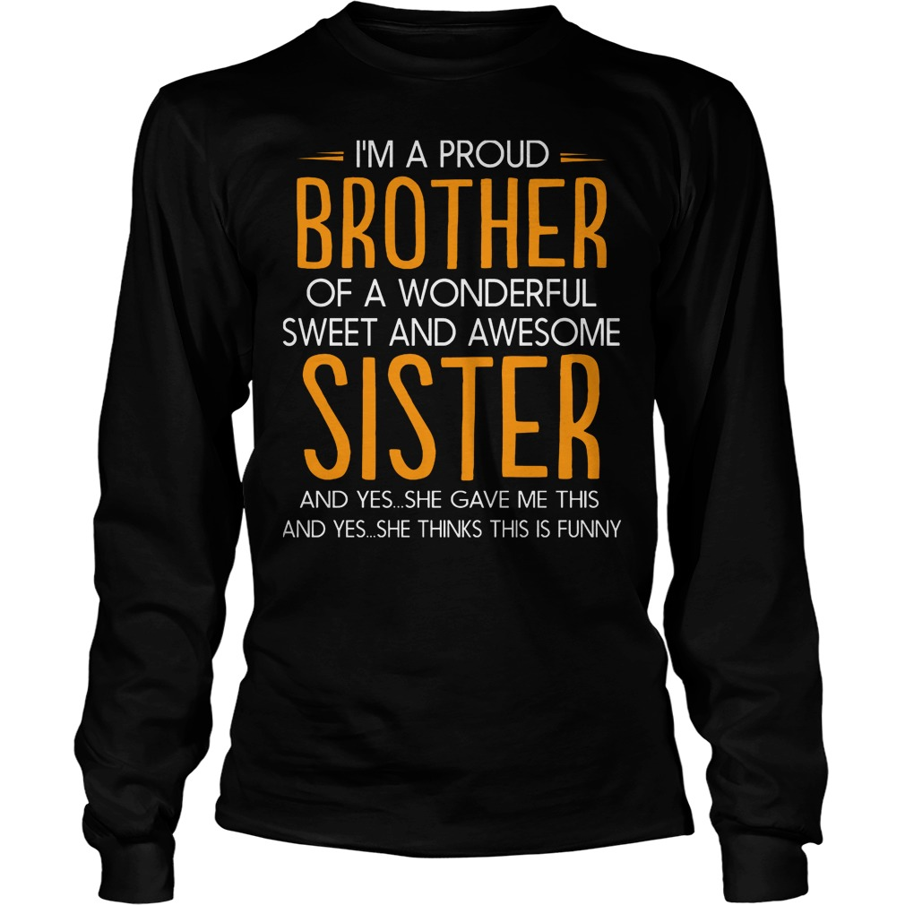 I'm A Proud Brother Of A Wonderful Sweet And Awesome Sister T-Shirt Longsleeve Tee Unisex
