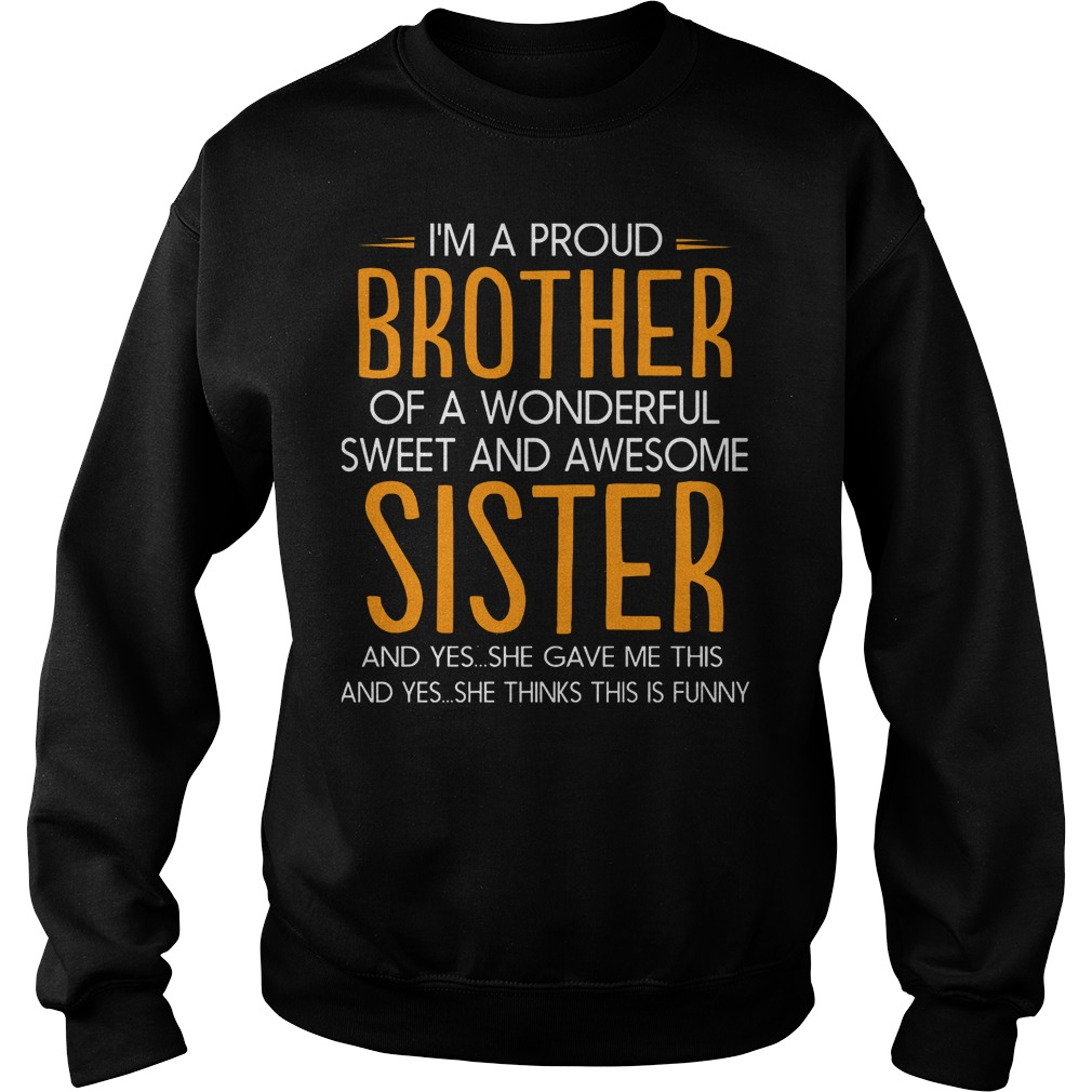 I'm A Proud Brother Of A Wonderful Sweet And Awesome Sister T-Shirt Sweatshirt Unisex