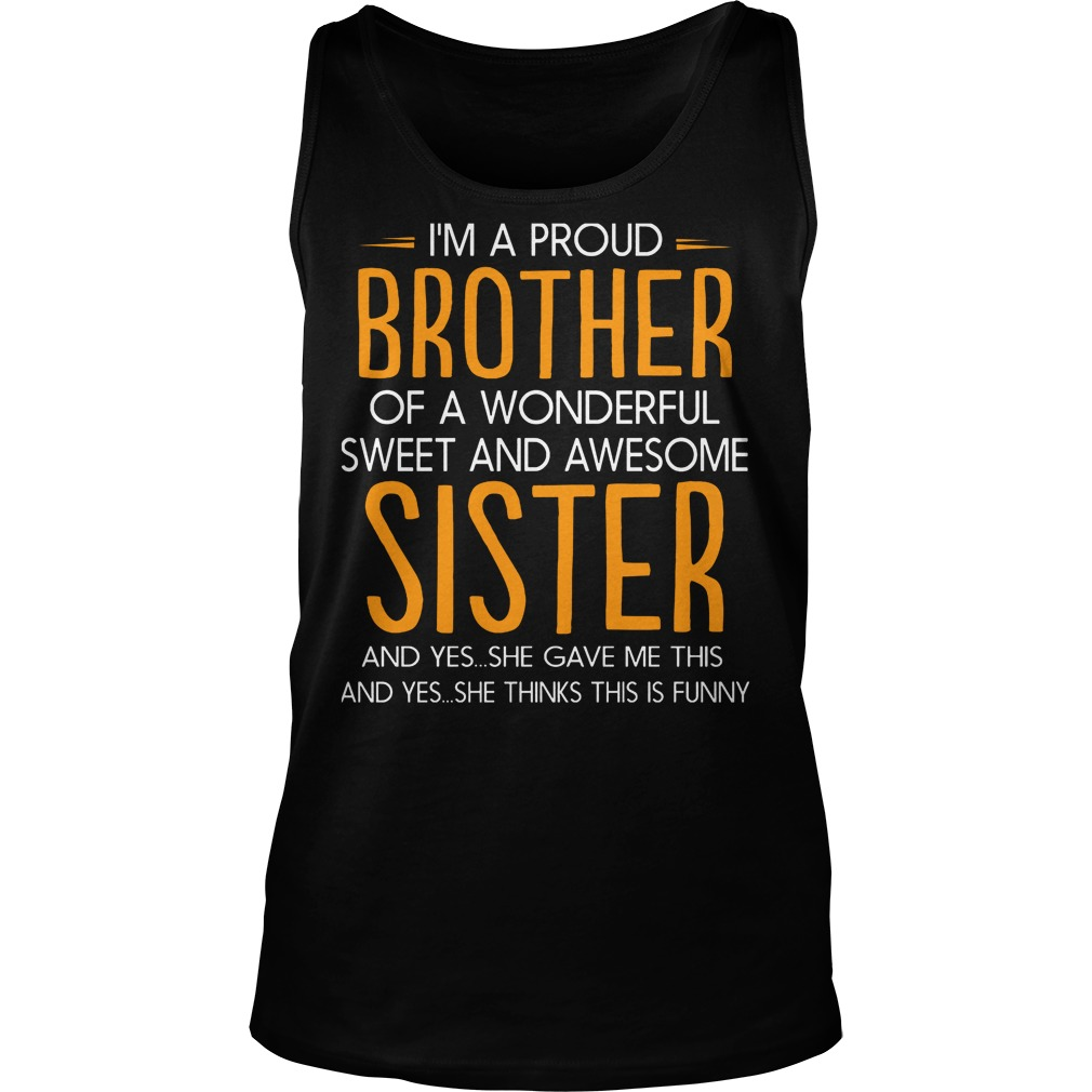 I'm A Proud Brother Of A Wonderful Sweet And Awesome Sister T-Shirt Tank Top Unisex