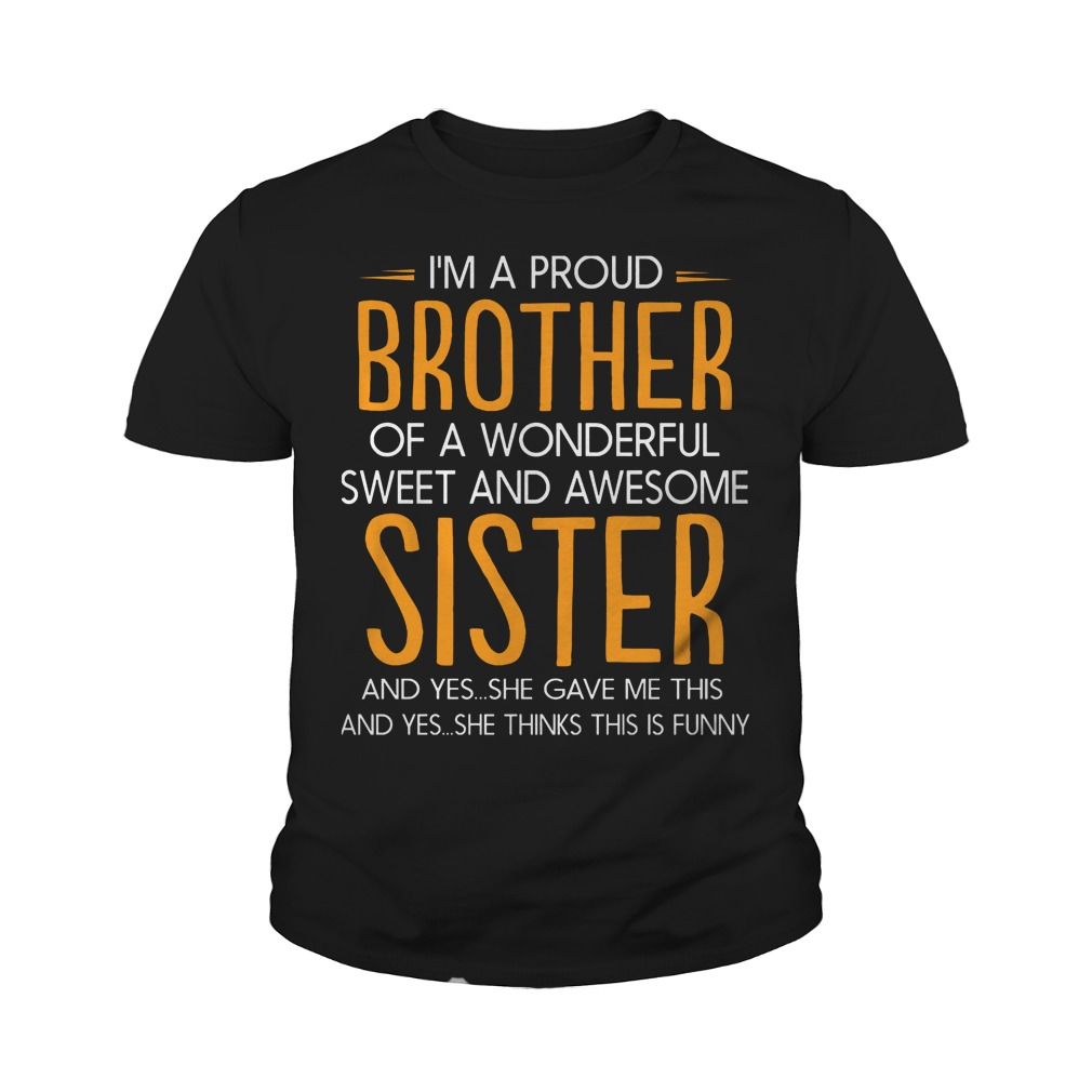 I'm A Proud Brother Of A Wonderful Sweet And Awesome Sister T-Shirt Youth Tee