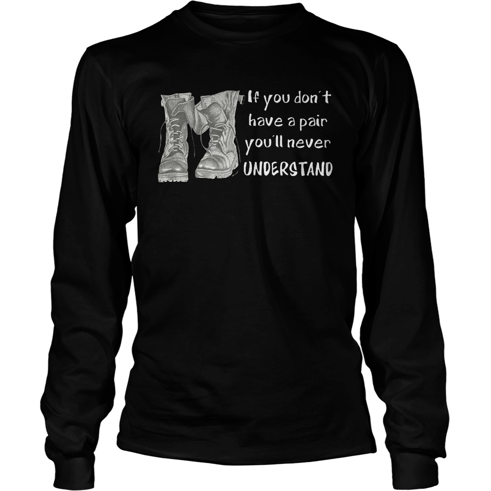 If You Don't Have A Pair You'll Never Understand T-Shirt Longsleeve Tee Unisex