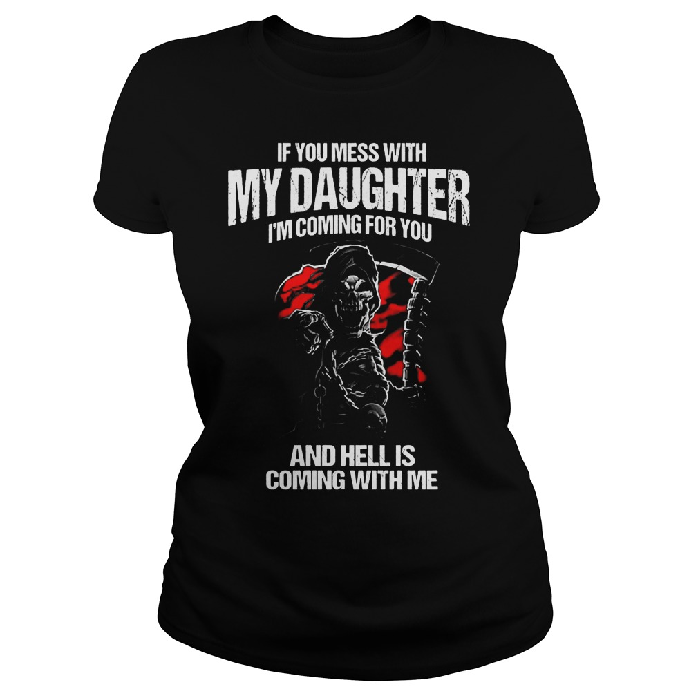 If You Mess With My Daughter I'm Coming For You And Hell Is Coming With Me T-Shirt Classic Ladies Tee