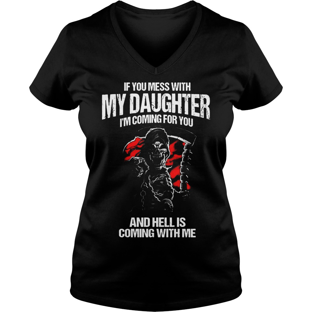 If You Mess With My Daughter I'm Coming For You And Hell Is Coming With Me T-Shirt Ladies V-Neck