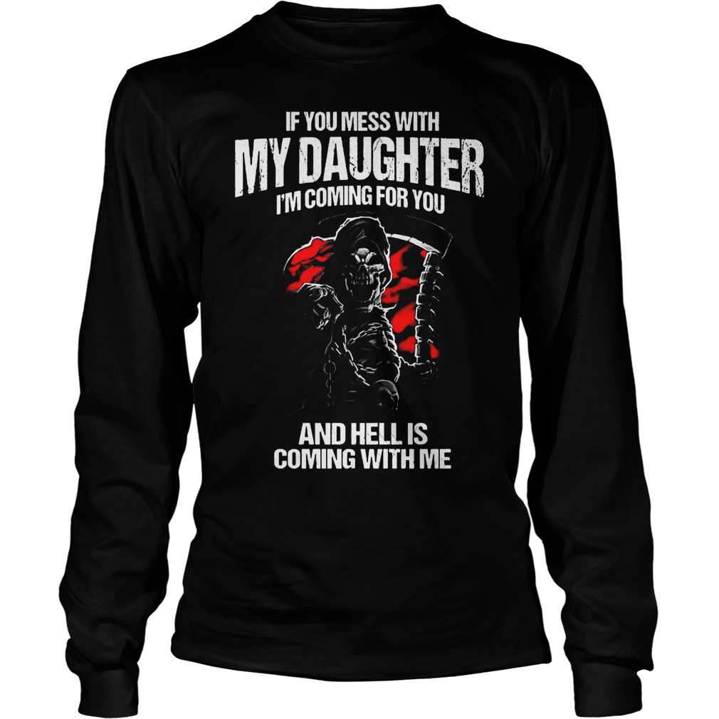 If You Mess With My Daughter I'm Coming For You And Hell Is Coming With Me T-Shirt Longsleeve Tee Unisex