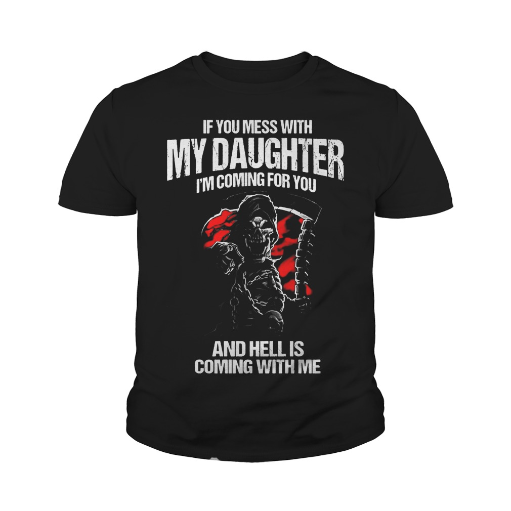 If You Mess With My Daughter I'm Coming For You And Hell Is Coming With Me T-Shirt Youth Tee