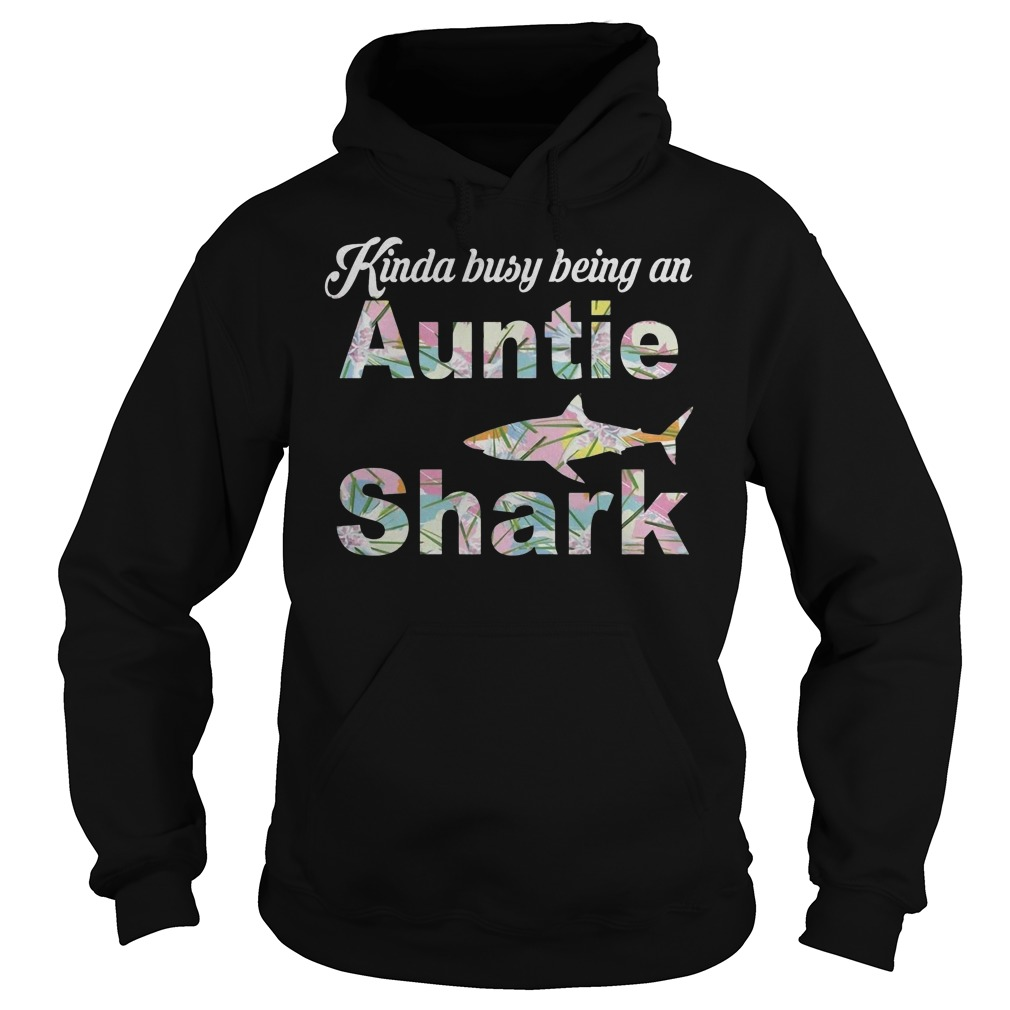Kinda Busy Being An Auntie Shark T-Shirt Hoodie