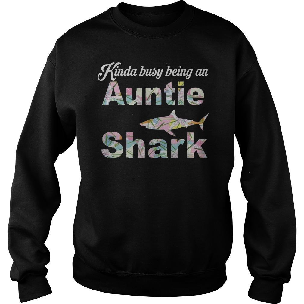 Kinda Busy Being An Auntie Shark T-Shirt Sweatshirt Unisex