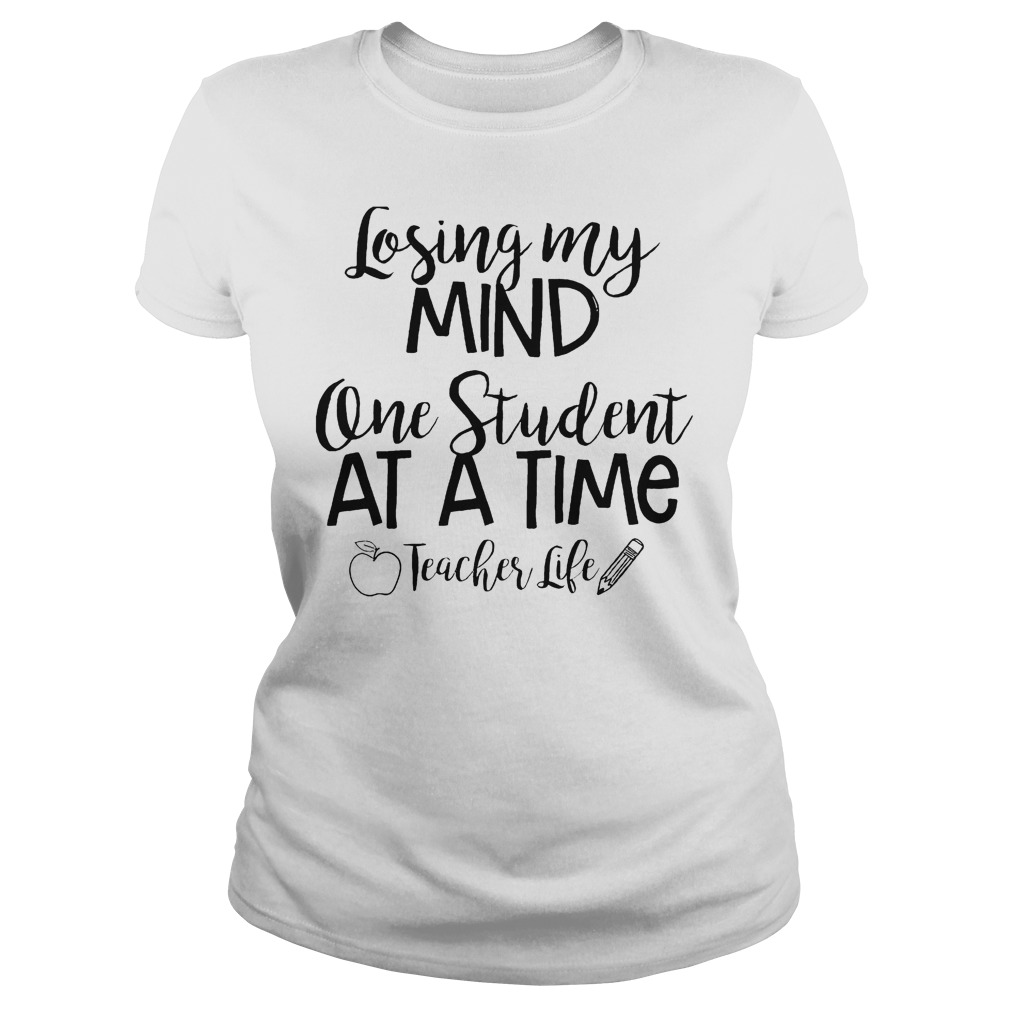 Losing My Mind One Student At A Time Teacher Life T-Shirt Classic Ladies Tee