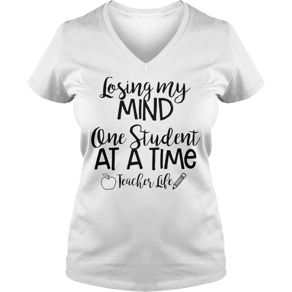 Losing My Mind One Student At A Time Teacher Life T-Shirt Ladies V-Neck