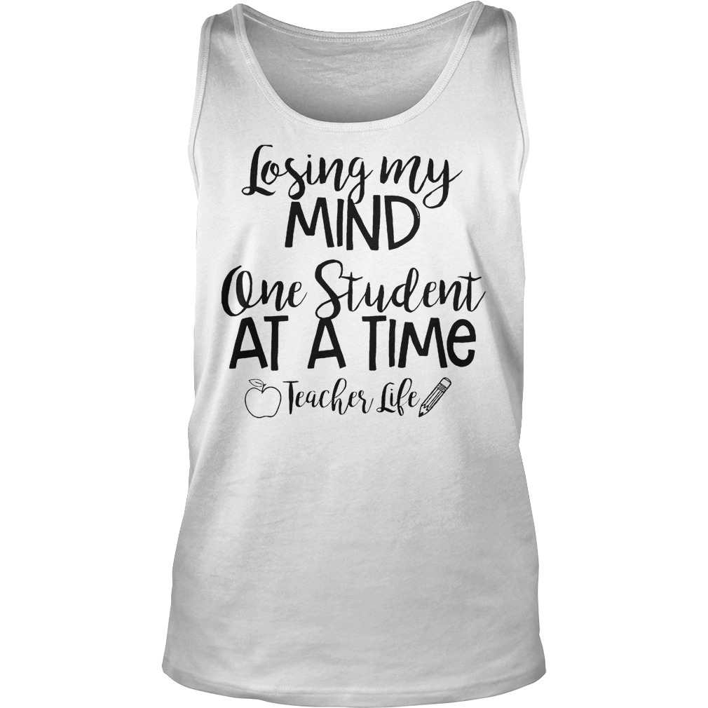 Losing My Mind One Student At A Time Teacher Life T-Shirt Tank Top Unisex