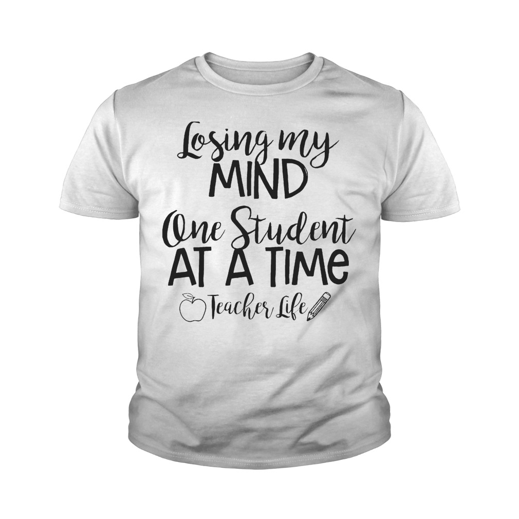 Losing My Mind One Student At A Time Teacher Life T-Shirt Youth Tee