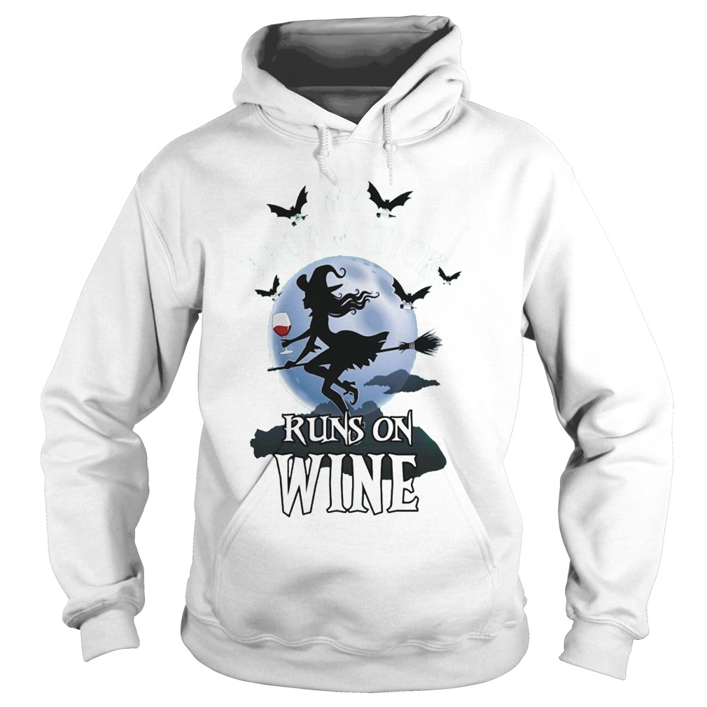 My Broomstick Runs And Wine T-Shirt Hoodie