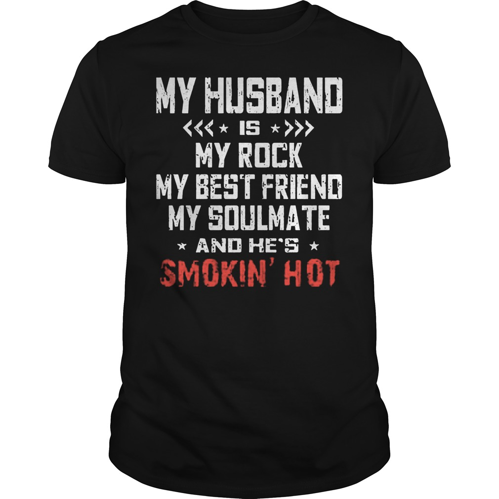 My Husband Is My Rock My Best Friend My Soulmate And He's Smokin' Hot T-Shirt Classic Guys / Unisex Tee
