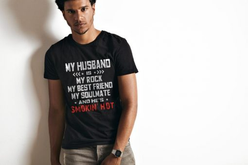 My Husband Is My Rock My Best Friend My Soulmate And He's Smokin' Hot T Shirt