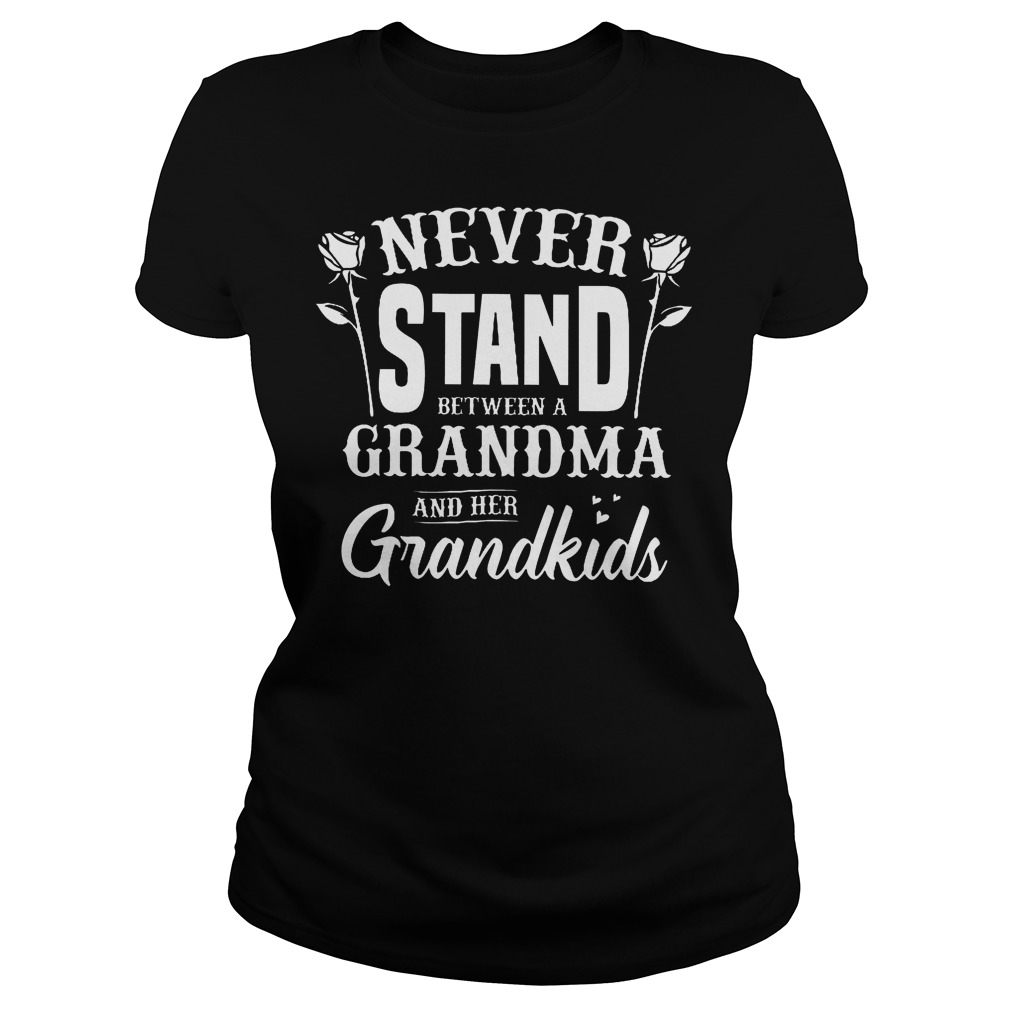 Never Stand Between A Grandma And Her Grandkids T-Shirt Classic Ladies Tee