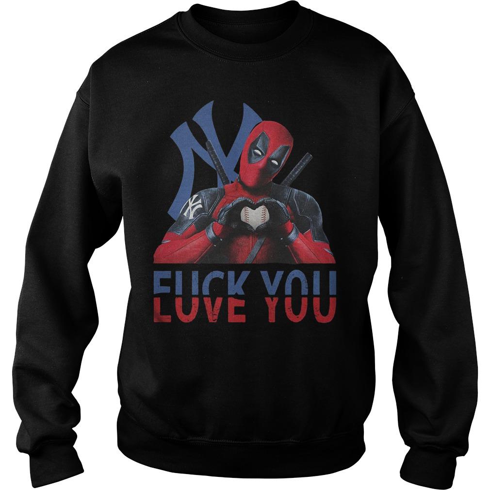 New York Yankees – Deadpool – Fuck You Love You T-Shirt Sweatshirt Unisex