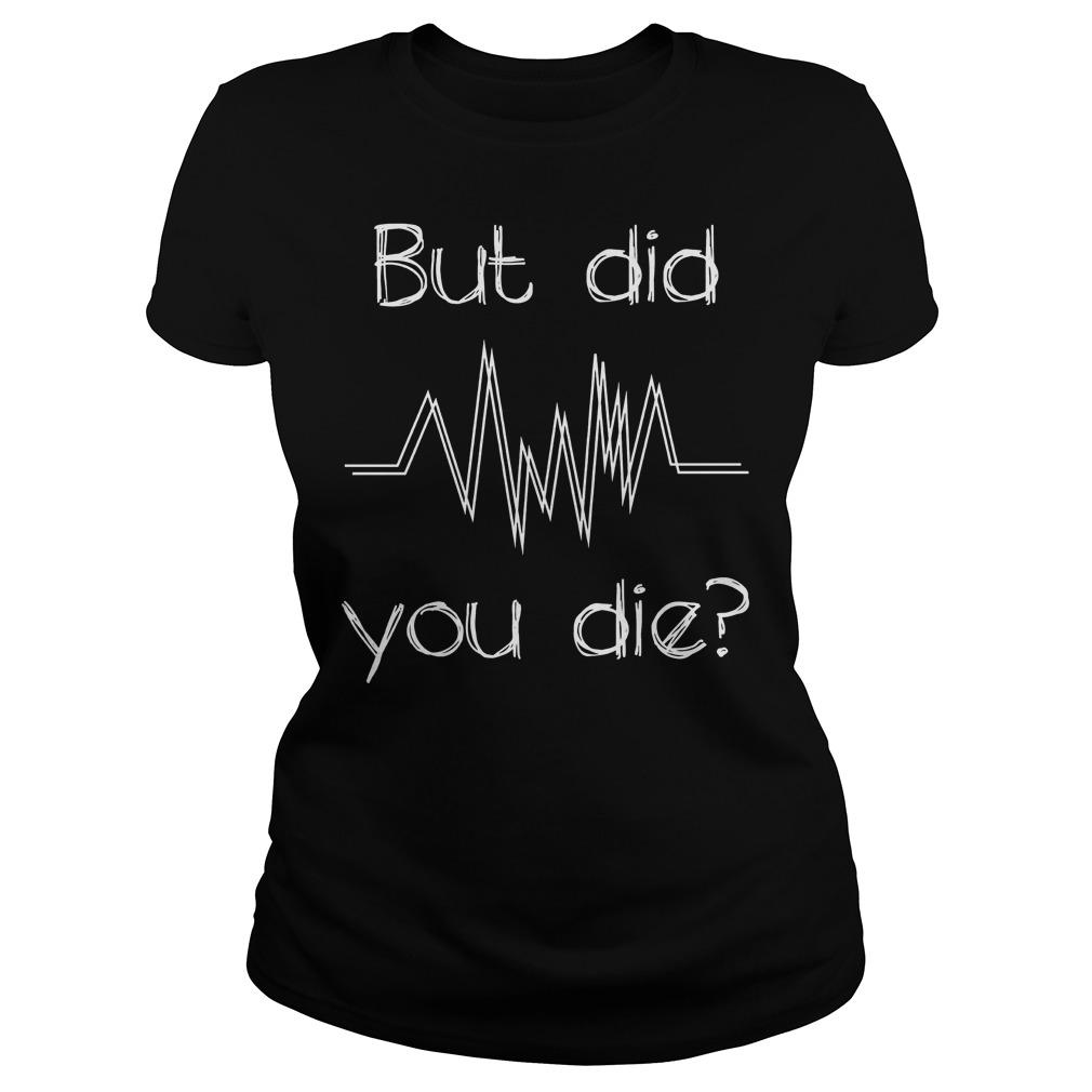 Nurse But Did You Die T-Shirt Classic Ladies Tee