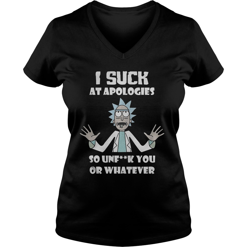 Rick Morty I Suck At Apologies So Unf**k You Or Whatever T-Shirt Ladies V-Neck