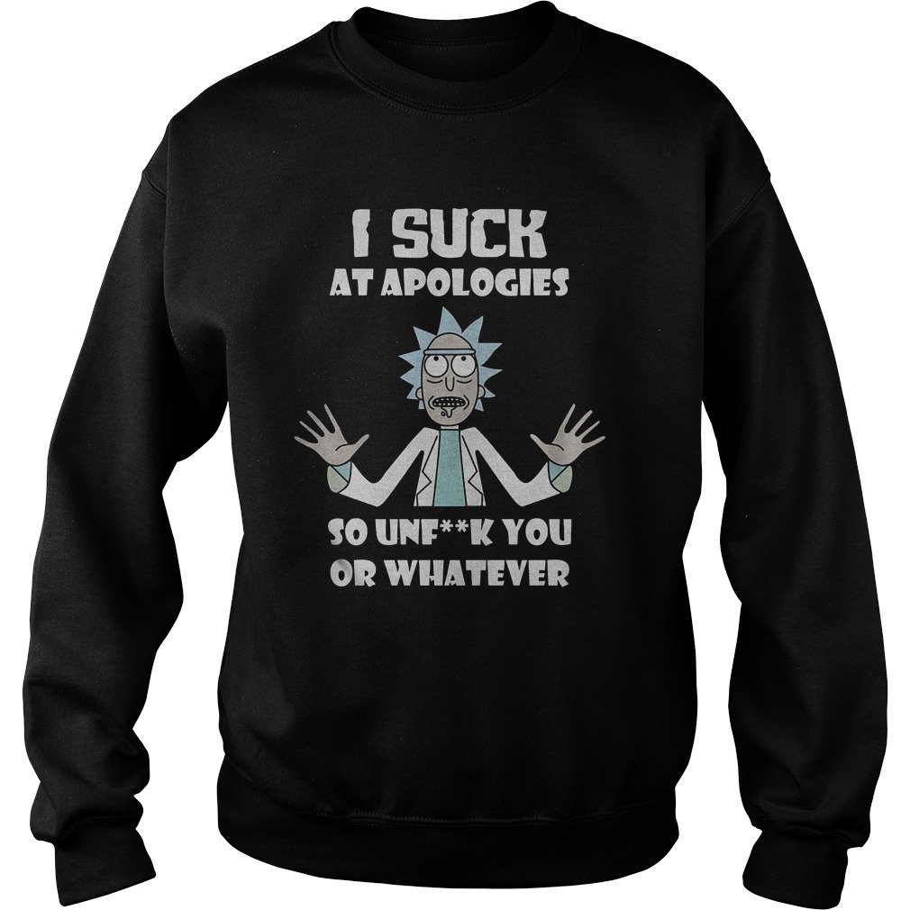 Rick Morty I Suck At Apologies So Unf**k You Or Whatever T-Shirt Sweatshirt Unisex