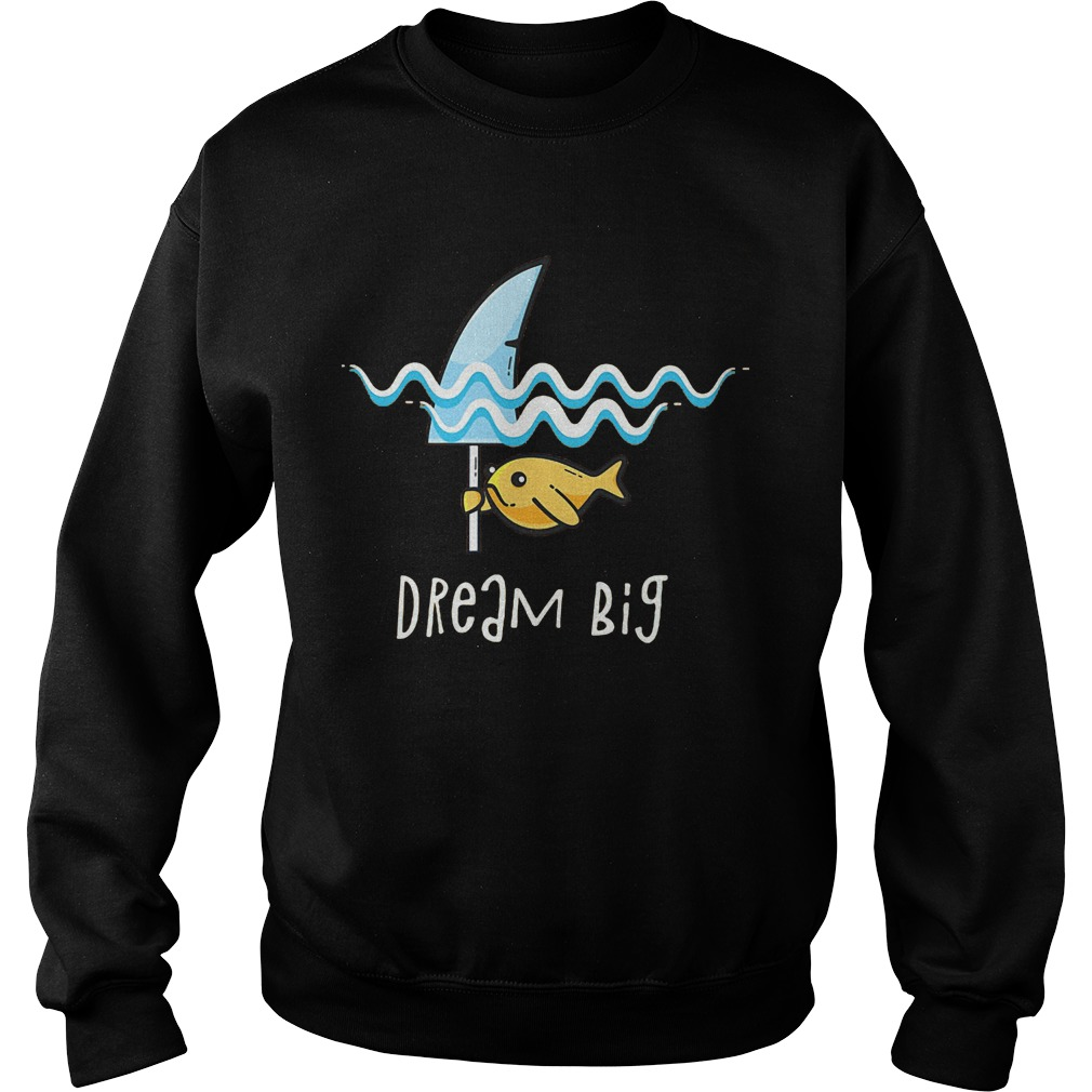 Shark Dream Big T-Shirt Sweatshirt Unisex