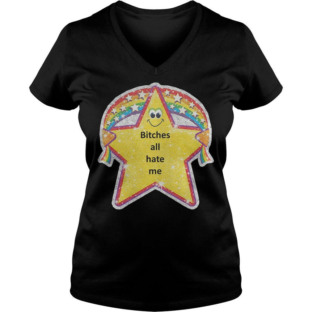 Star Bitches All Hate Me T-Shirt Ladies V-Neck