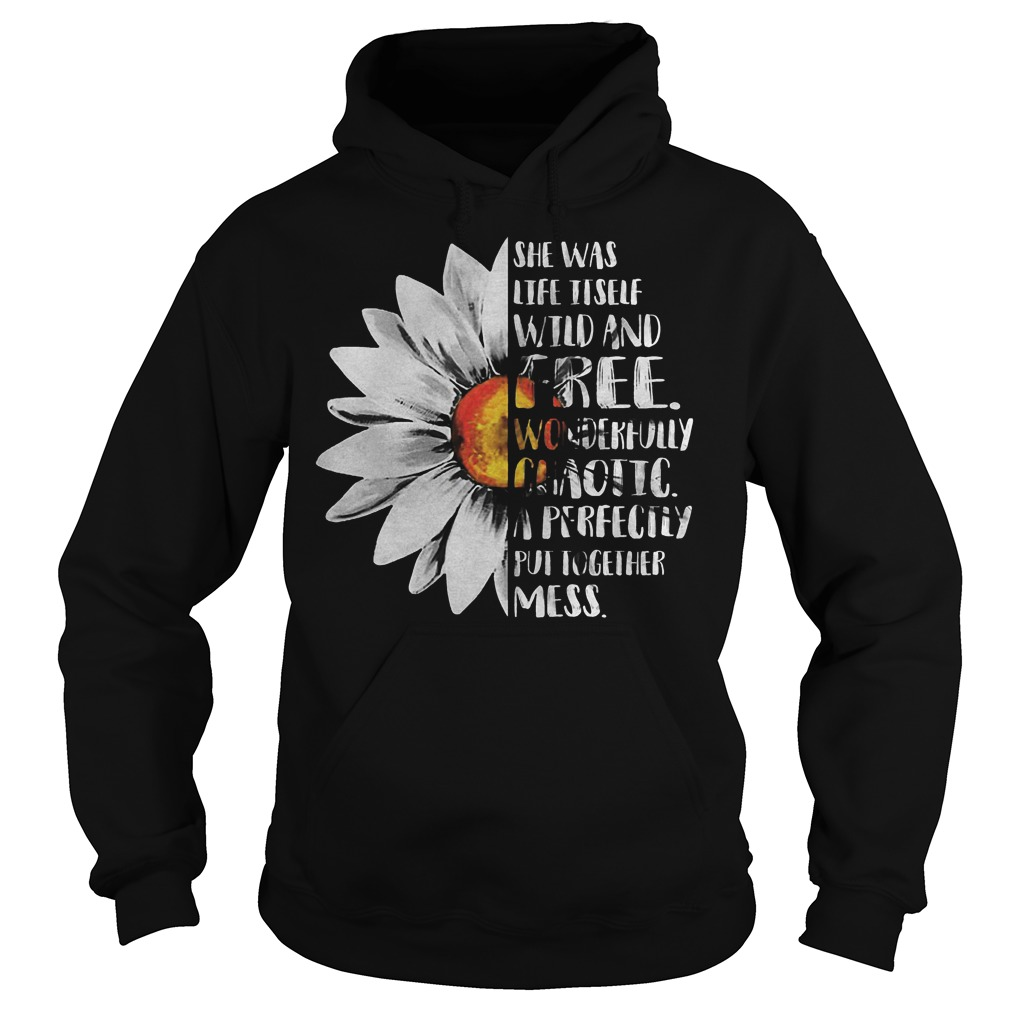 Sunflower – She Was Life Itself Wild And Free T-Shirt Hoodie