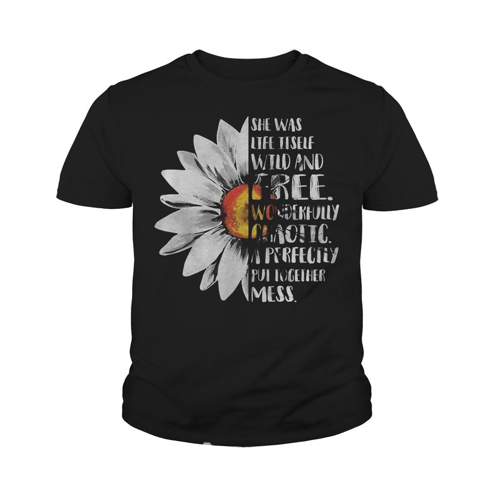 Sunflower – She Was Life Itself Wild And Free T-Shirt Youth Tee