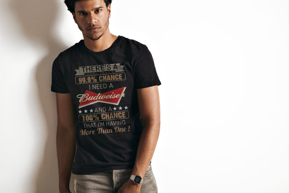 There's A 99,9% Chance I Need A Budweise T Shirt