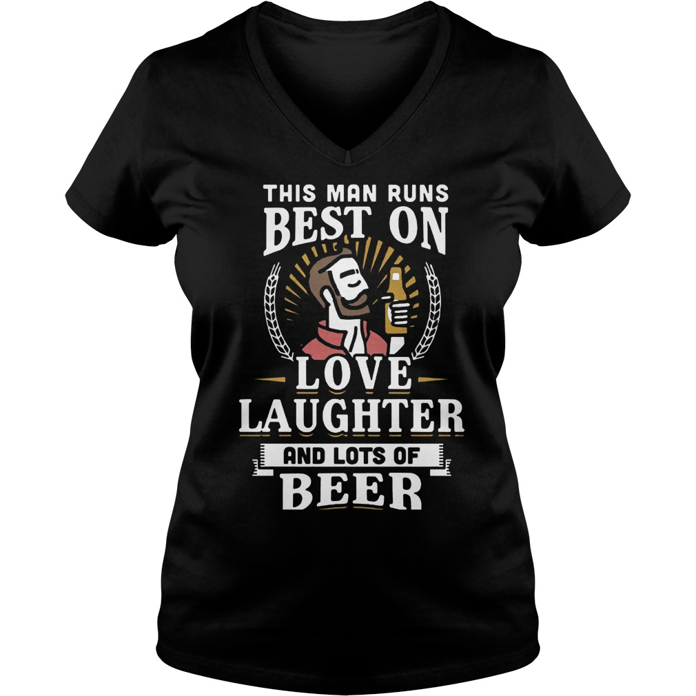 This Man Runs Best On Love Laughter And Lots Of Beer T-Shirt Ladies V-Neck