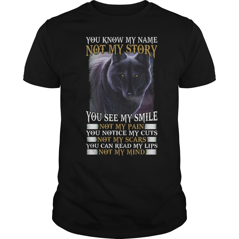 Wolf You Know My Name Not My Story T Shirt Classic Guys Unisex Tee.jpg
